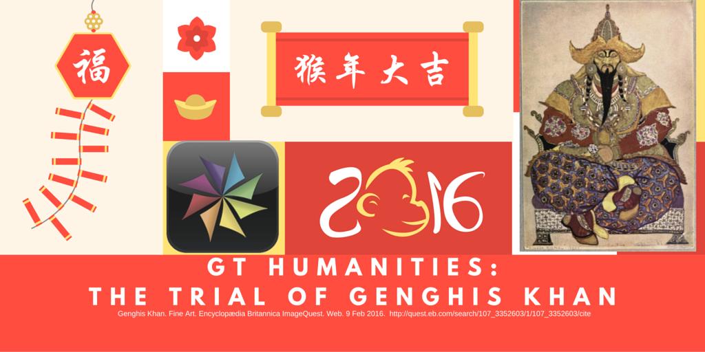 GT Humanities Trial of Genghis Khan
