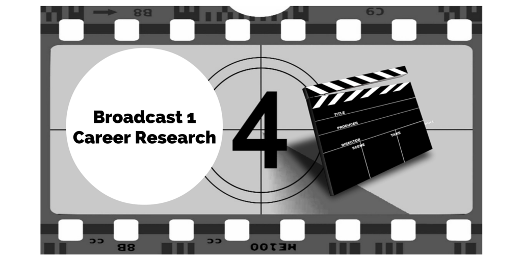 Broadcast 1Career Research Blog Post
